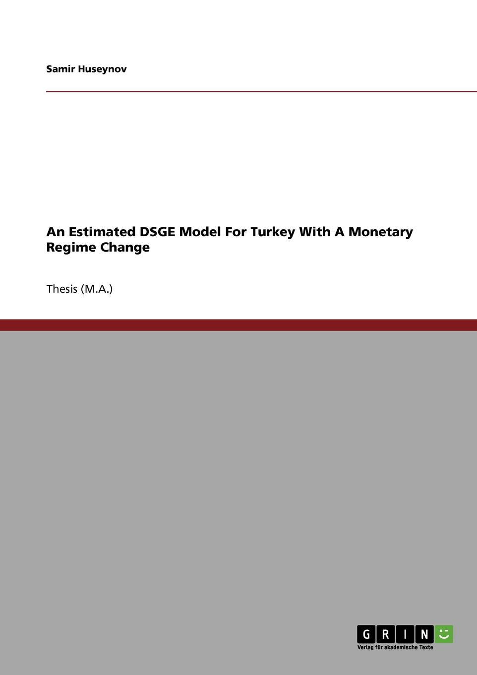An Estimated DSGE Model For Turkey With A Monetary Regime Change Thesis (M.A.) from the year 2010 in the subject Business economics...