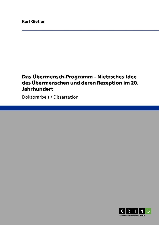 Karl Gietler Das Ubermensch-Programm - Nietzsches Idee des Ubermenschen und deren Rezeption im 20. Jahrhundert tim habura nietzsches konzeption des ubermenschen