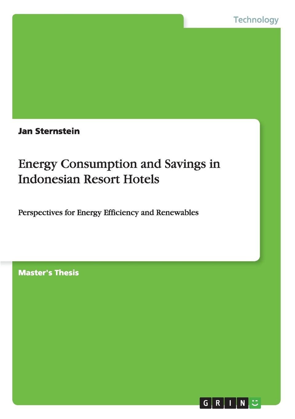 Jan Sternstein Energy Consumption and Savings in Indonesian Resort Hotels gary young c municipal solid waste to energy conversion processes economic technical and renewable comparisons