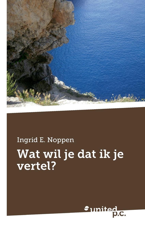 Ingrid E. Noppen Wat wil je dat ik je vertel. цена и фото