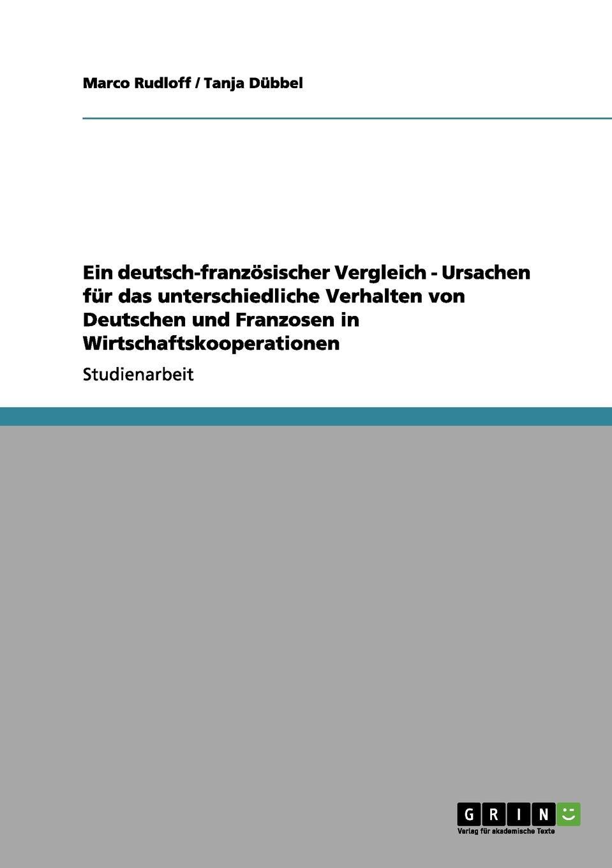 Ein deutsch-franzosischer Vergleich - Ursachen fur das unterschiedliche Verhalten von Deutschen und Franzosen in Wirtschaftskooperationen Studienarbeit aus dem Jahr 2002 im Fachbereich BWL Personal...