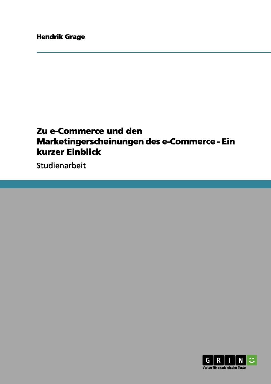 Hendrik Grage Zu e-Commerce und den Marketingerscheinungen des e-Commerce - Ein kurzer Einblick stefan pfänder xml der internet standard zur elektronischen datenubertragung und seine betriebswirtschaftliche bedeutung im e commerce