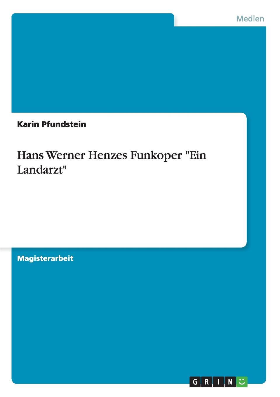 Karin Pfundstein Hans Werner Henzes Funkoper Ein Landarzt батарея powercom srt 48v 48вт 14 4ач для srt 1500a 2000a