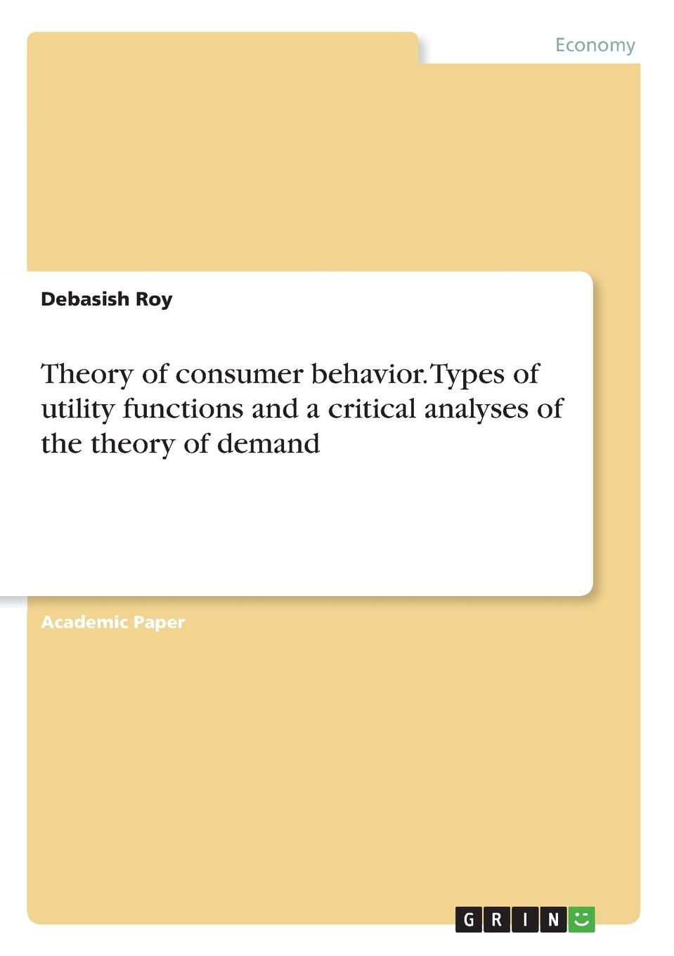 Debasish Roy Theory of consumer behavior. Types of utility functions and a critical analyses of the theory of demand axel honneth the i in we studies in the theory of recognition