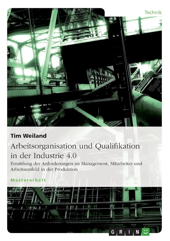 Tim Weiland Arbeitsorganisation und Qualifikation in der Industrie 4.0 nicole schlegel neue anforderungen an die qualifikation von aufsichtsratsmitgliedern