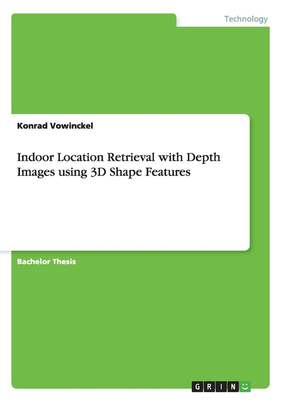 Konrad Vowinckel Indoor Location Retrieval with Depth Images using 3D Shape Features цены