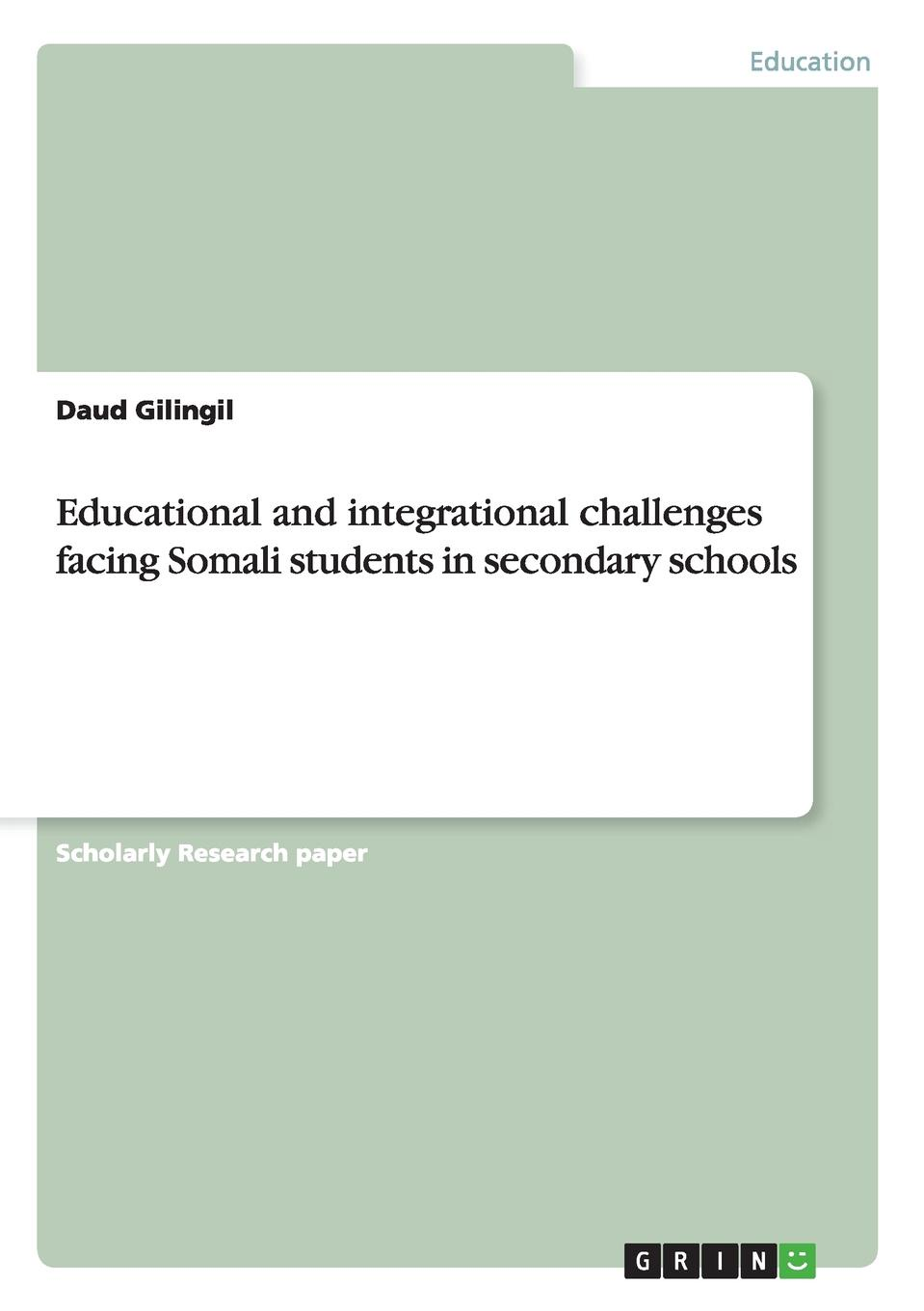 Daud Gilingil Educational and Integrational Challenges Facing Somali Students in Secondary Schools facing the modern