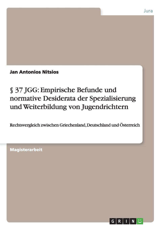 Книга . 37 JGG. Empirische Befunde und normative Desiderata der Spezialisierung und Weiterbildung von Jugendrichtern. Jan Antonios Nitsios