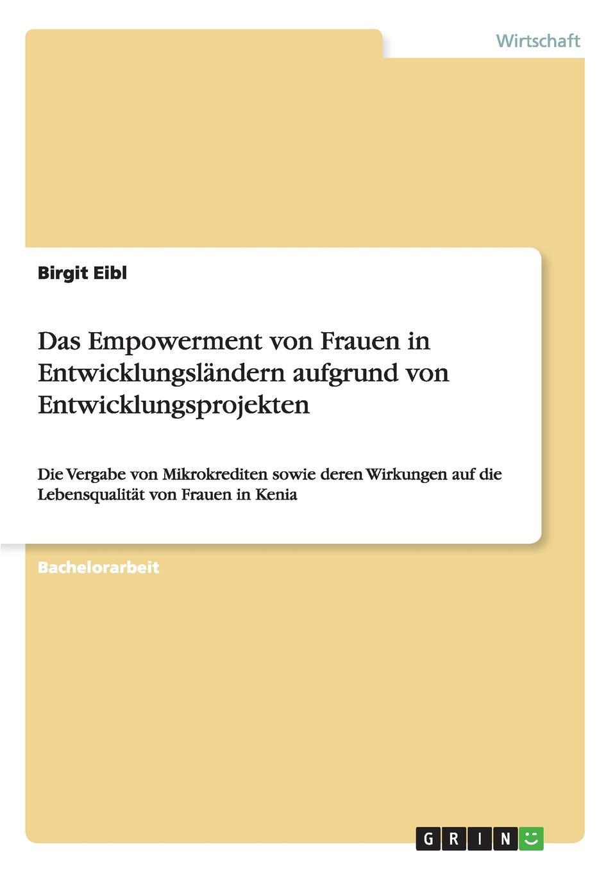 Das Empowerment von Frauen in Entwicklungslandern aufgrund von Entwicklungsprojekten Bachelorarbeit aus dem Jahr 2014 im Fachbereich BWL Investition...