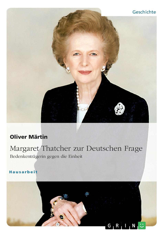 Oliver Märtin Thatcher zur Deutschen Frage. Bedenkentragerin gegen die Einheit margaret thatcher