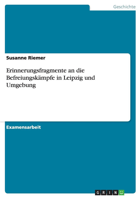Susanne Riemer Erinnerungsfragmente an die Befreiungskampfe in Leipzig und Umgebung leipzig
