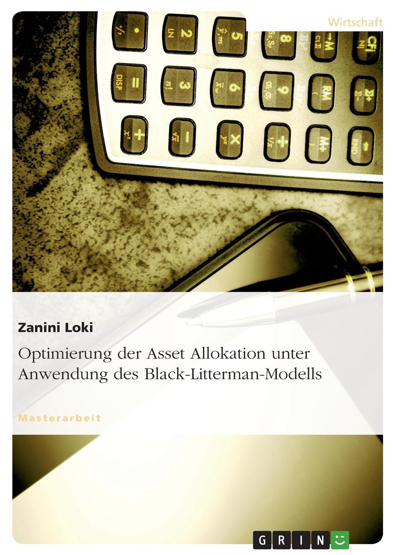 Optimierung der Asset Allokation unter Anwendung des Black-Litterman-Modells Masterarbeit aus dem Jahr 2007 im Fachbereich BWL - Bank, BР?rse...