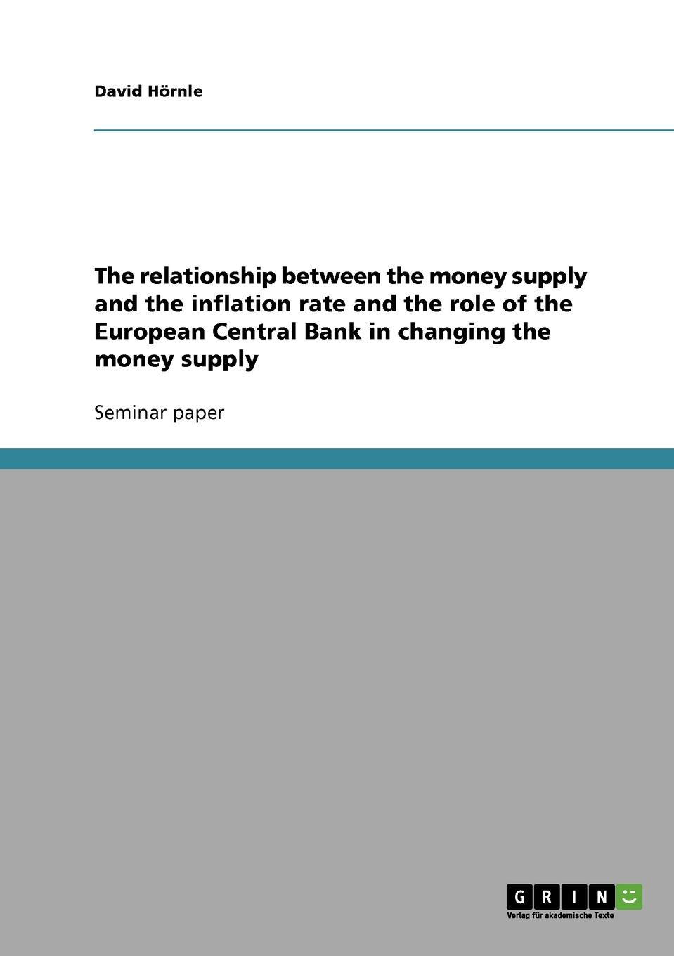 David Hörnle The relationship between the money supply and the inflation rate and the role of the European Central Bank in changing the money supply nara françoise monkam the money moving syndrome and the effectiveness of