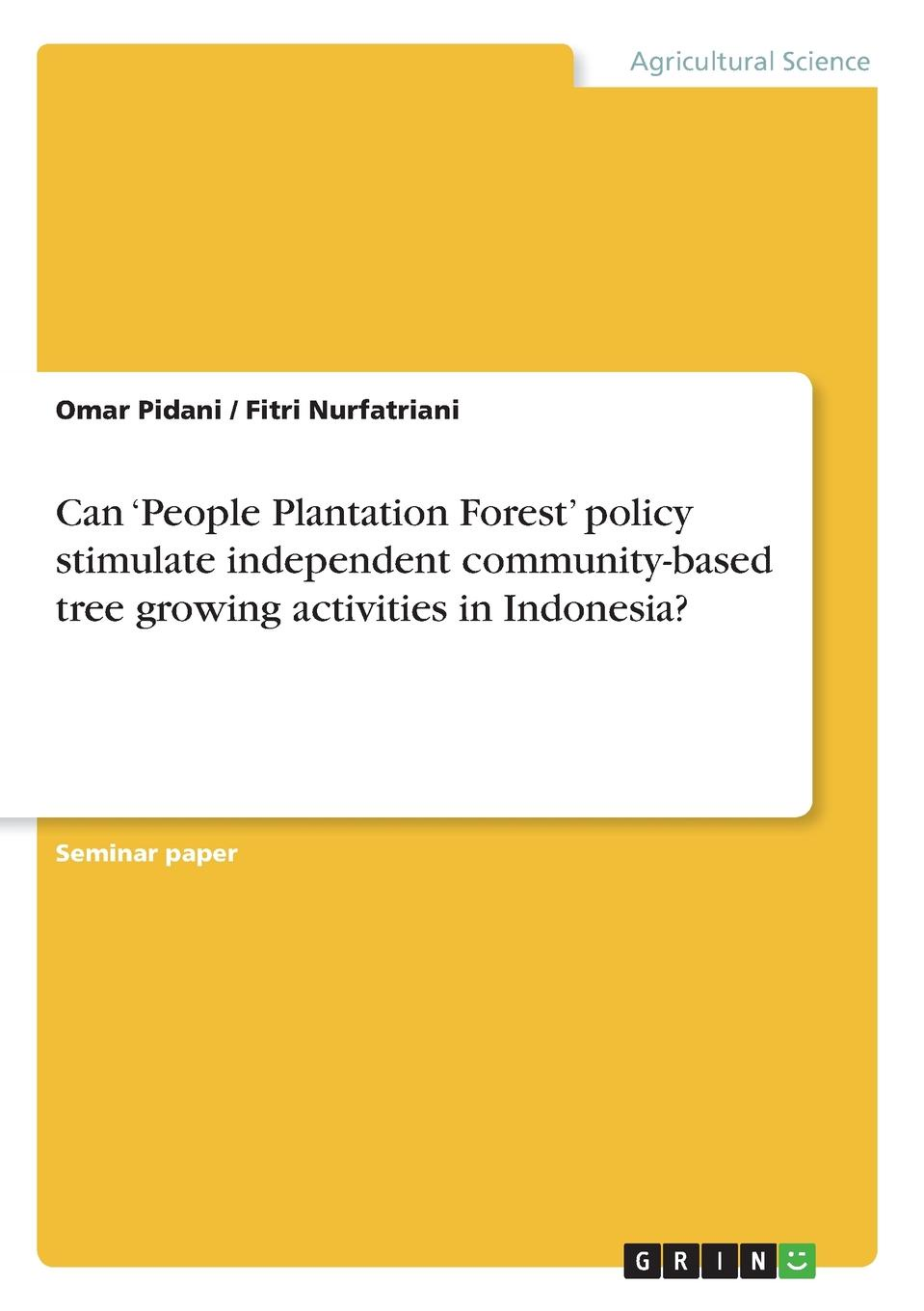 Omar Pidani, Fitri Nurfatriani Can .People Plantation Forest. policy stimulate independent community-based tree growing activities in Indonesia. development of small scale food industry cluster in indonesia