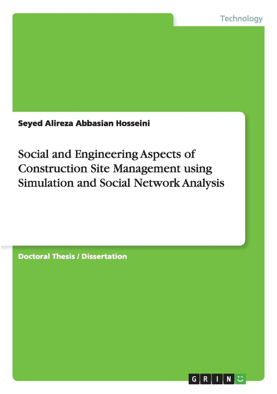 Seyed Alireza Abbasian Hosseini Social and Engineering Aspects of Construction Site Management using Simulation and Social Network Analysis