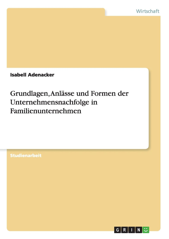 Isabell Adenacker Grundlagen, Anlasse und Formen der Unternehmensnachfolge in Familienunternehmen roland hirn unternehmensnachfolge im handwerk probleme des generationenwechsels