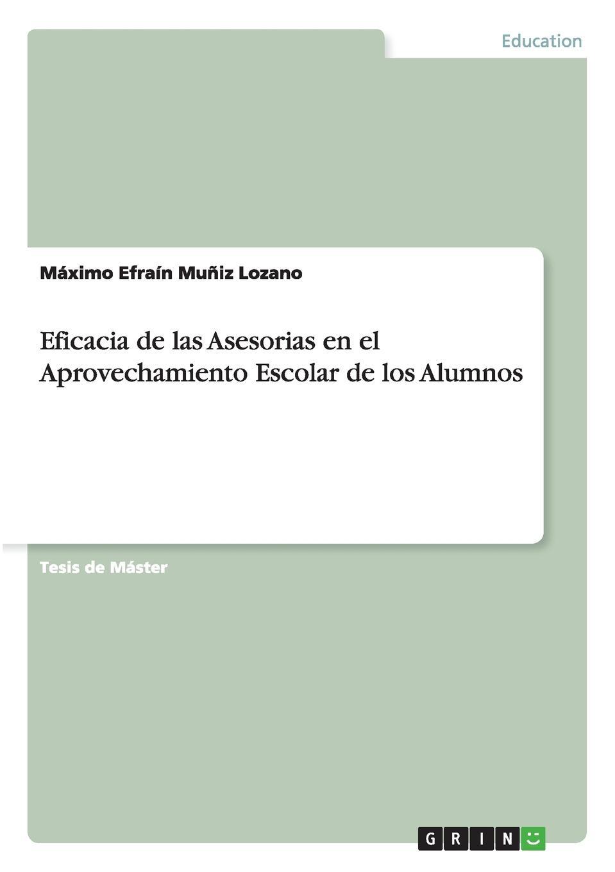 Máximo Efraín Muñiz Lozano Eficacia de las Asesorias en el Aprovechamiento Escolar de los Alumnos mexico conferencias cientificas de los alumnos en el periodo del primero de