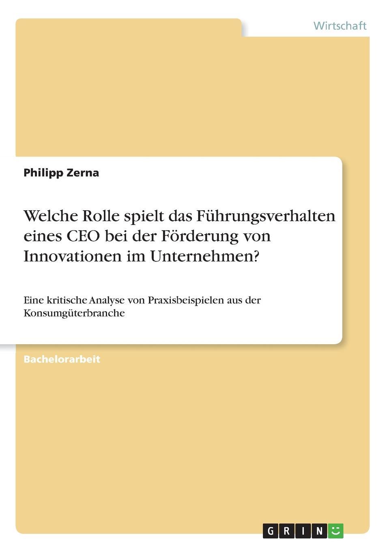 Philipp Zerna Welche Rolle spielt das Fuhrungsverhalten eines CEO bei der Forderung von Innovationen im Unternehmen. melanie fleig anreizsysteme zur forderung von innovationen im unternehmen