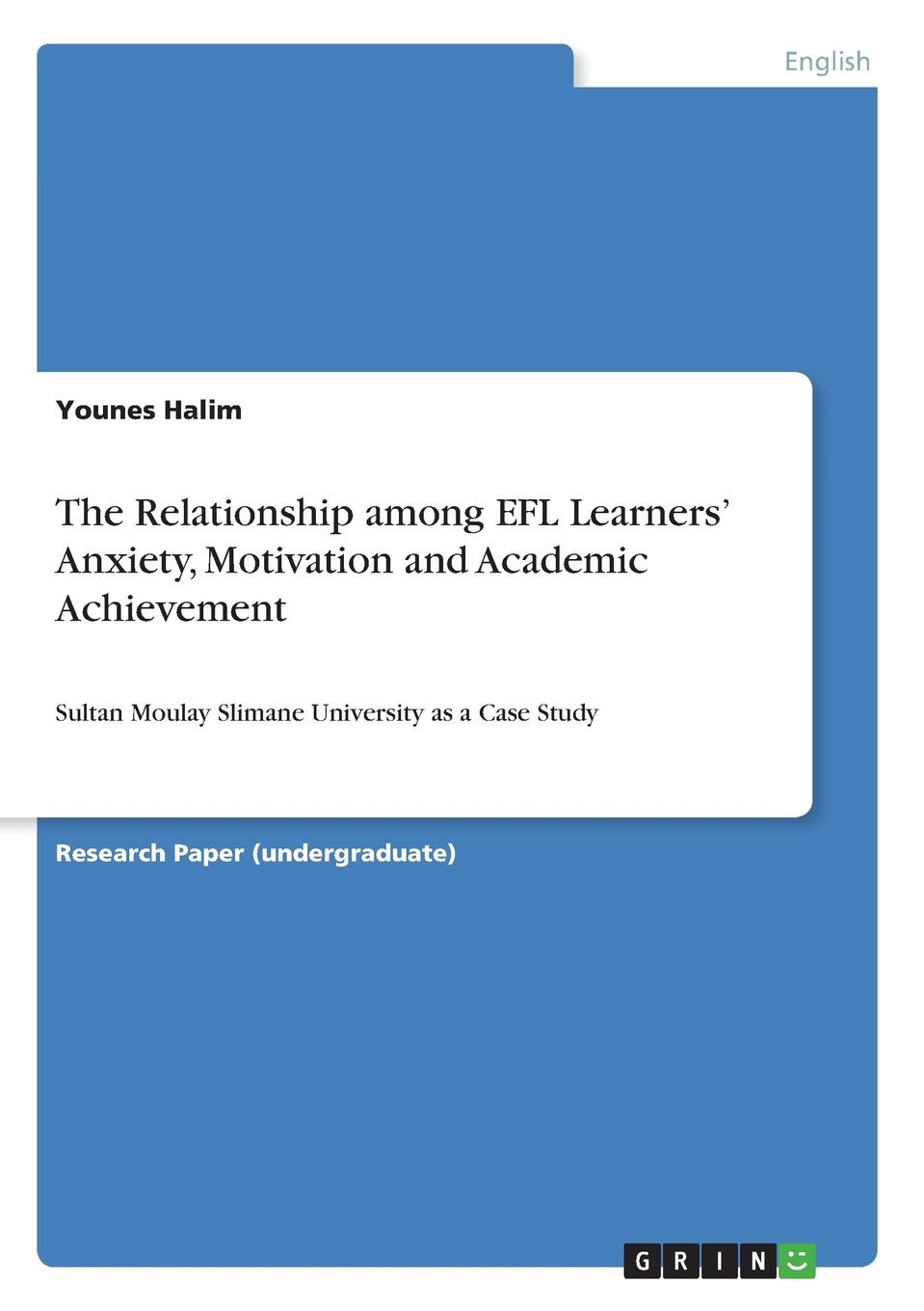 Younes Halim The Relationship among EFL Learners. Anxiety, Motivation and Academic Achievement kofan lee impacts of family styles and adventure program on intrinsic motivation