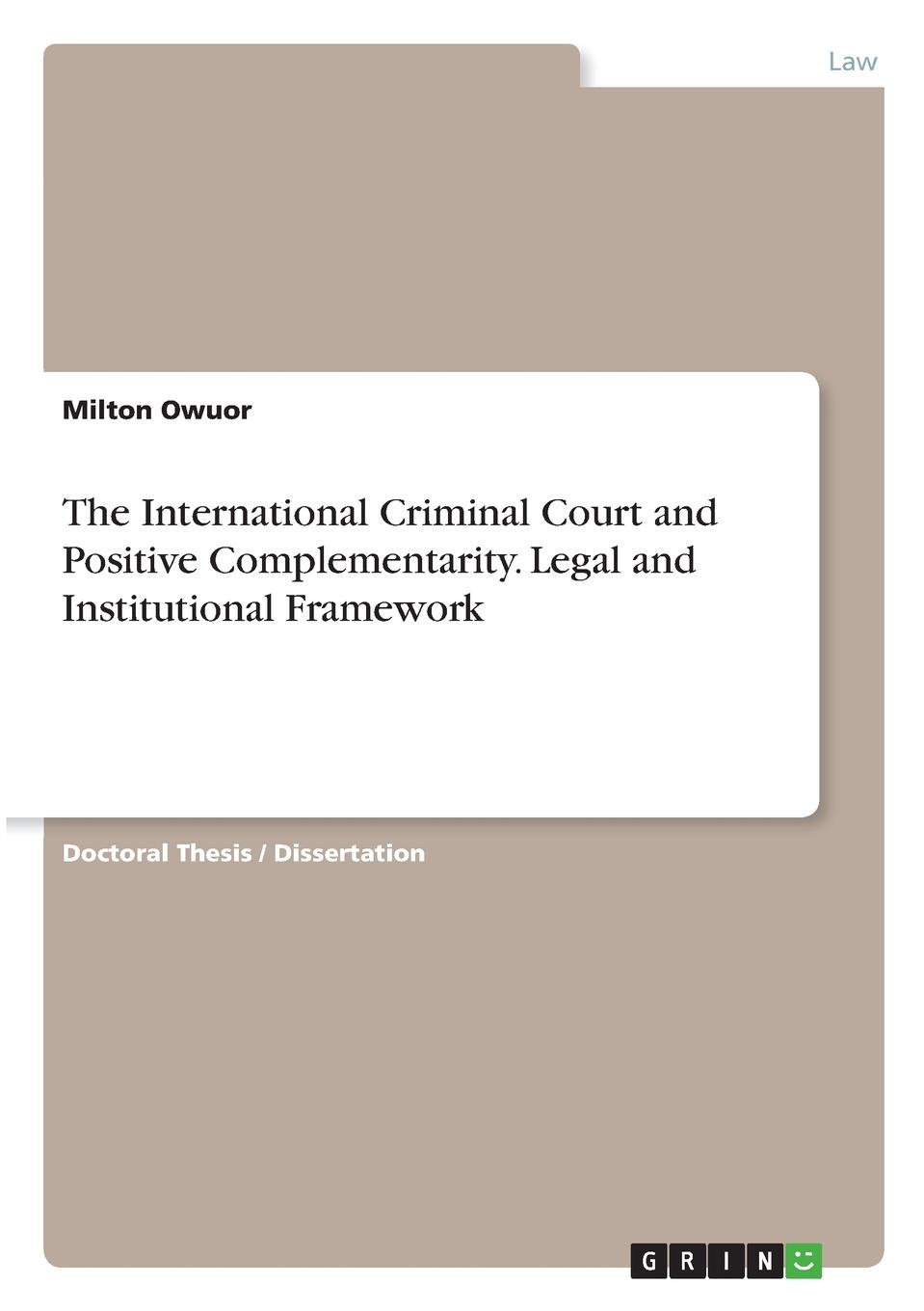 Milton Owuor The International Criminal Court and Positive Complementarity. Legal and Institutional Framework mahmudul hasan review of the current legal and institutional mechanisms in relation to the environment pollution control in bangladesh