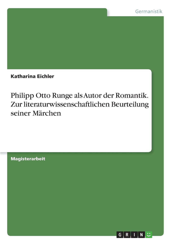 Katharina Eichler Philipp Otto Runge als Autor der Romantik. Zur literaturwissenschaftlichen Beurteilung seiner Marchen ramona schilling die romantik als literarische epoche