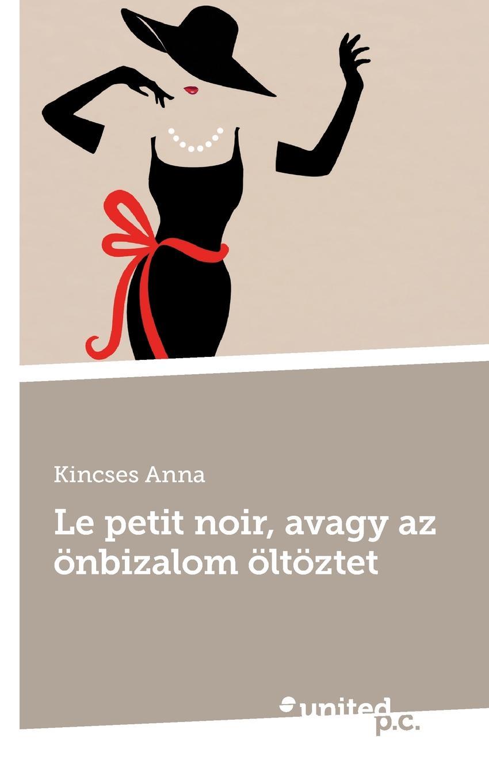 Kincses Anna Le petit noir, avagy az onbizalom oltoztet