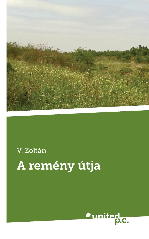 V. Zoltán A remeny utja jászter zoltán az újságíró újságírás kezdőknek haladóknak és szerelmeseknek