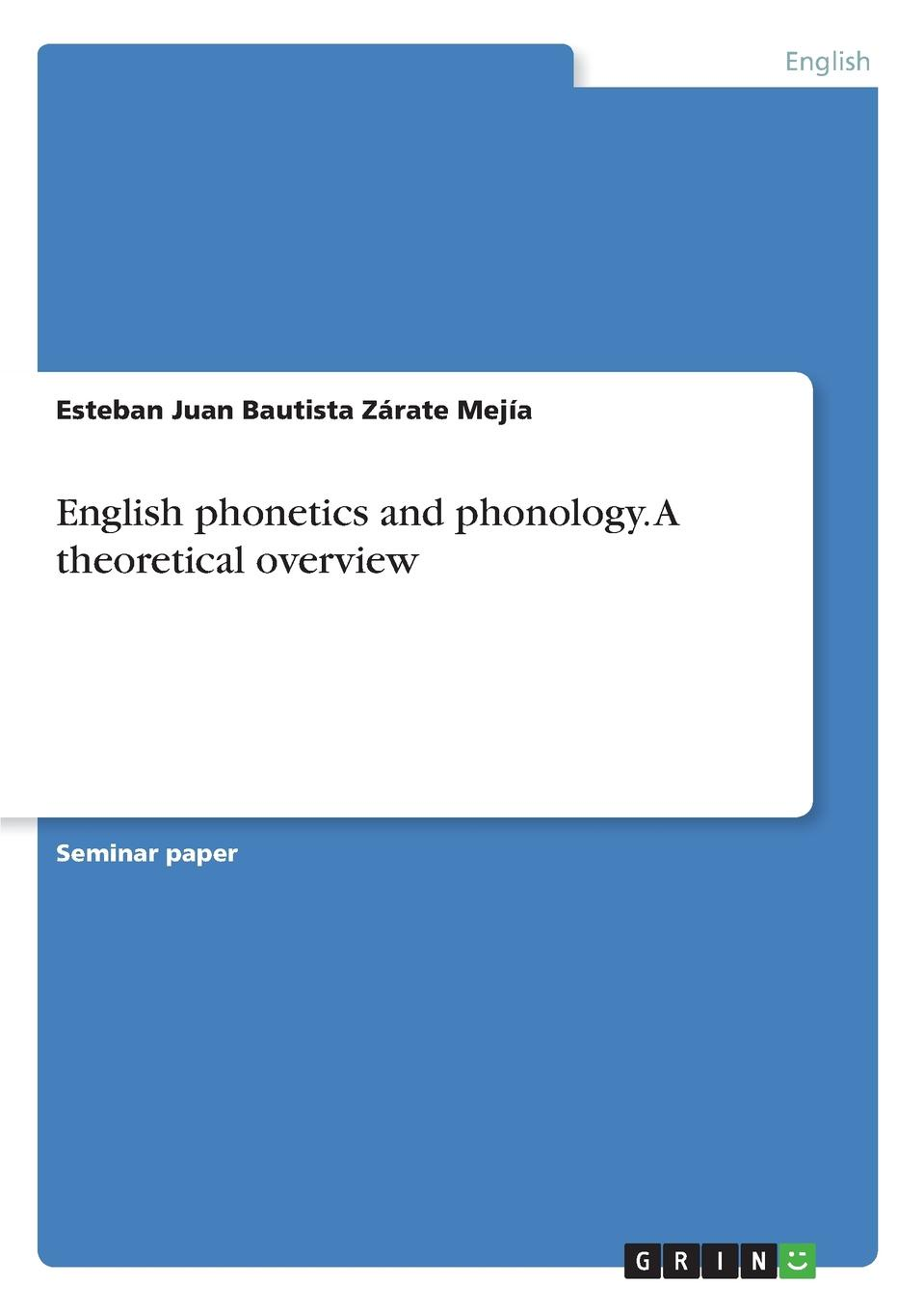 Esteban Juan Bautista Zárate Mejía English phonetics and phonology. A theoretical overview mehmet yavas applied english phonology