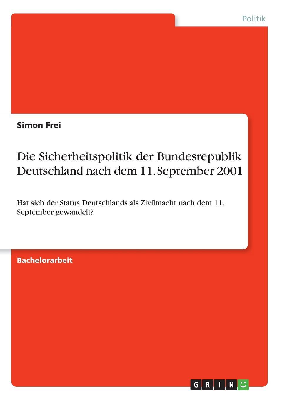 Simon Frei Die Sicherheitspolitik der Bundesrepublik Deutschland nach dem 11. September 2001 dennis buchner islamischer extremismus in deutschland und seine bekampfung nach dem 11 september