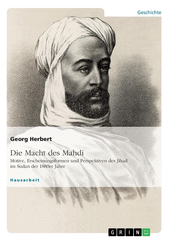 цены на Georg Herbert Die Macht des Mahdi. Motive, Erscheinungsformen und Perspektiven des Jihad im Sudan der 1880er Jahre  в интернет-магазинах