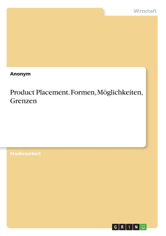 Неустановленный автор Product Placement. Formen, Moglichkeiten, Grenzen marco menz die formen moglichkeiten und grenzen der umsetzung von product placement