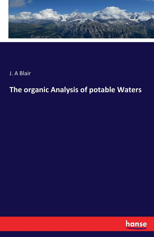 J. A Blair The organic Analysis of potable Waters недорго, оригинальная цена