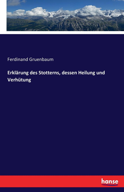 Ferdinand Gruenbaum Erklarung des Stotterns, dessen Heilung und Verhutung