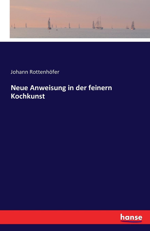 Johann Rottenhöfer Neue Anweisung in der feinern Kochkunst j allgaier neue theoretisch praktische anweisung zum schachspiele in tabellen bearb