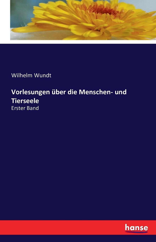 Wilhelm Wundt Vorlesungen uber die Menschen- und Tierseele wilhelm neutra seelenmechanik und hysterie psychodystaxie vorlesungen uber allgemeine und medizinisch ange wandte lustenergetik psychosynthese
