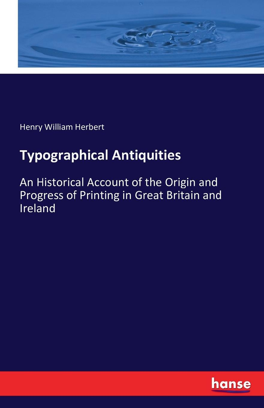 Henry William Herbert Typographical Antiquities william parr greswell annals of parisian typography containing an account of the earliest typographical establishments of paris
