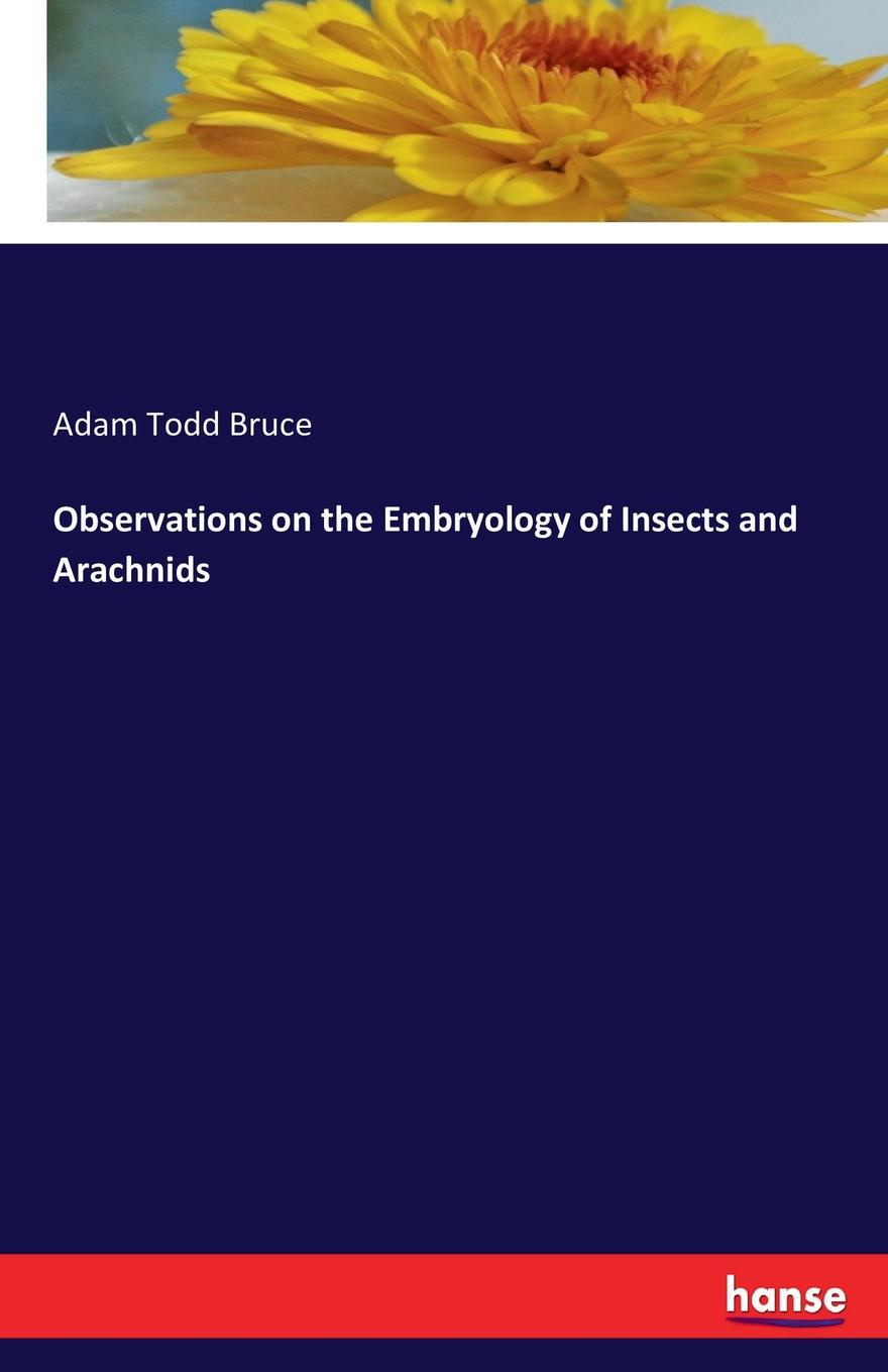 Adam Todd Bruce Observations on the Embryology of Insects and Arachnids цена 2017