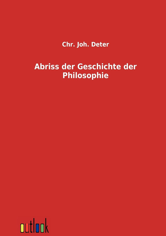 Chr. Joh. Deter Abriss der Geschichte der Philosophie arnold dietrich schaefer abriss der quellenkunde der griechischen geschichte