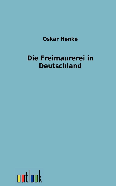 Oskar Henke Die Freimaurerei in Deutschland недорого