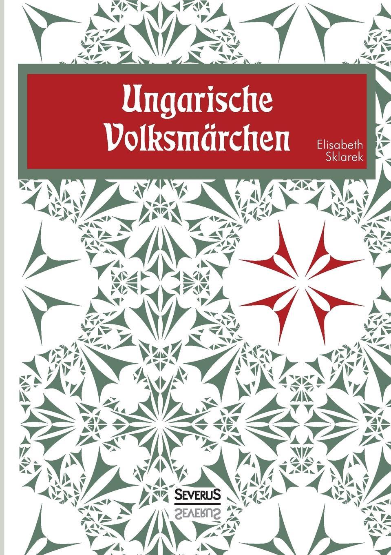 Elisabeth Sklarek Ungarische Volksmarchen elisabet róna sklarek ungarische volksmarchen