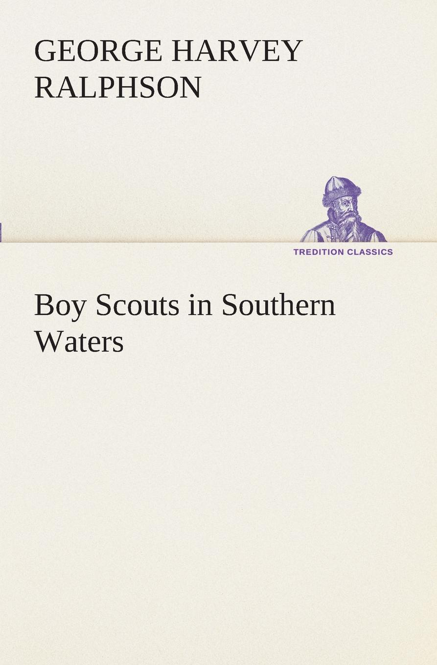 G. Harvey (George Harvey) Ralphson Boy Scouts in Southern Waters ralphson george harvey boy scouts in the canal zone or the plot against uncle sam