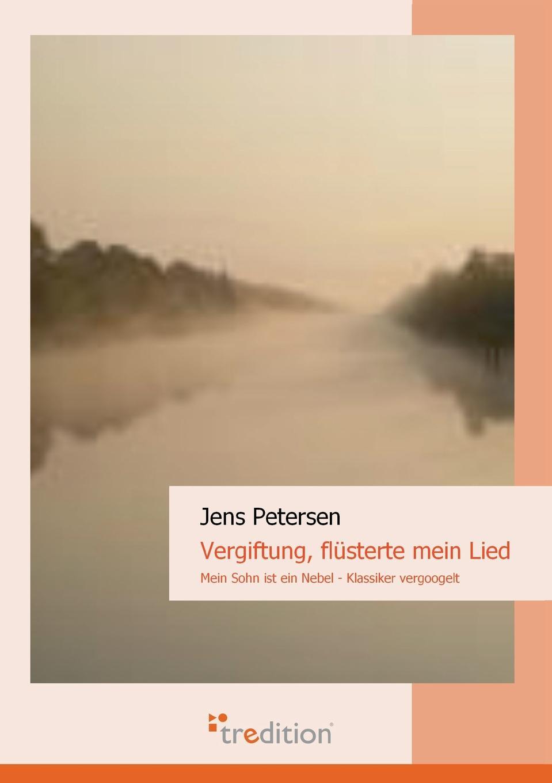 Jens Petersen Vergiftung, Flusterte Mein Lied. Mein Sohn Ist Ein Nebel jens uwe knorr messung der versorgungsqualitat im hilfsmittelbereich mit technischen pflegehilfsmitteln in der hauslichen pflege
