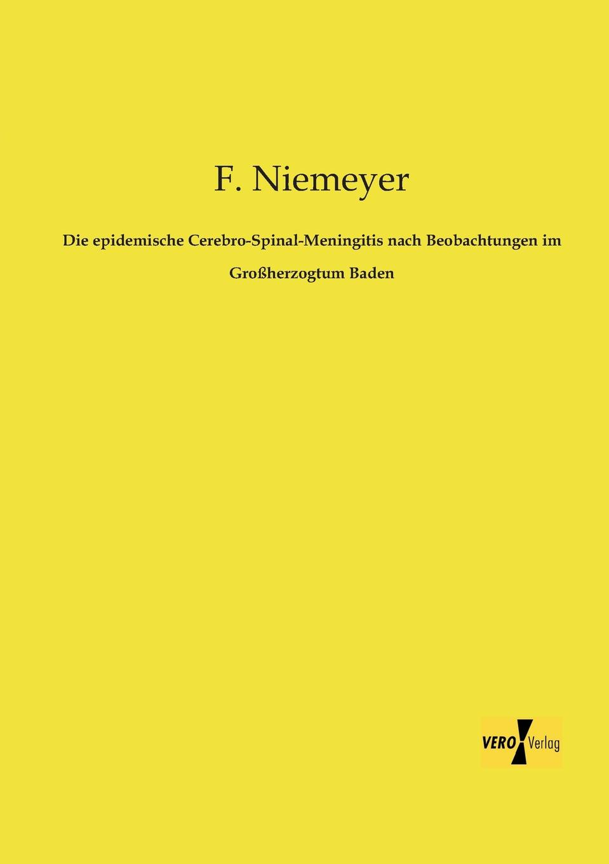 F. Niemeyer Die Epidemische Cerebro-Spinal-Meningitis Nach Beobachtungen Im Grossherzogtum Baden l klein bemerkenswerte baume im grossherzogtum baden hrsg mit unterstutzung des