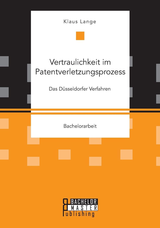 Vertraulichkeit im Patentverletzungsprozess. Das Dusseldorfer Verfahren Die vorliegende Arbeit beschftigt sich mit dem Dsseldorfer Verfahren...