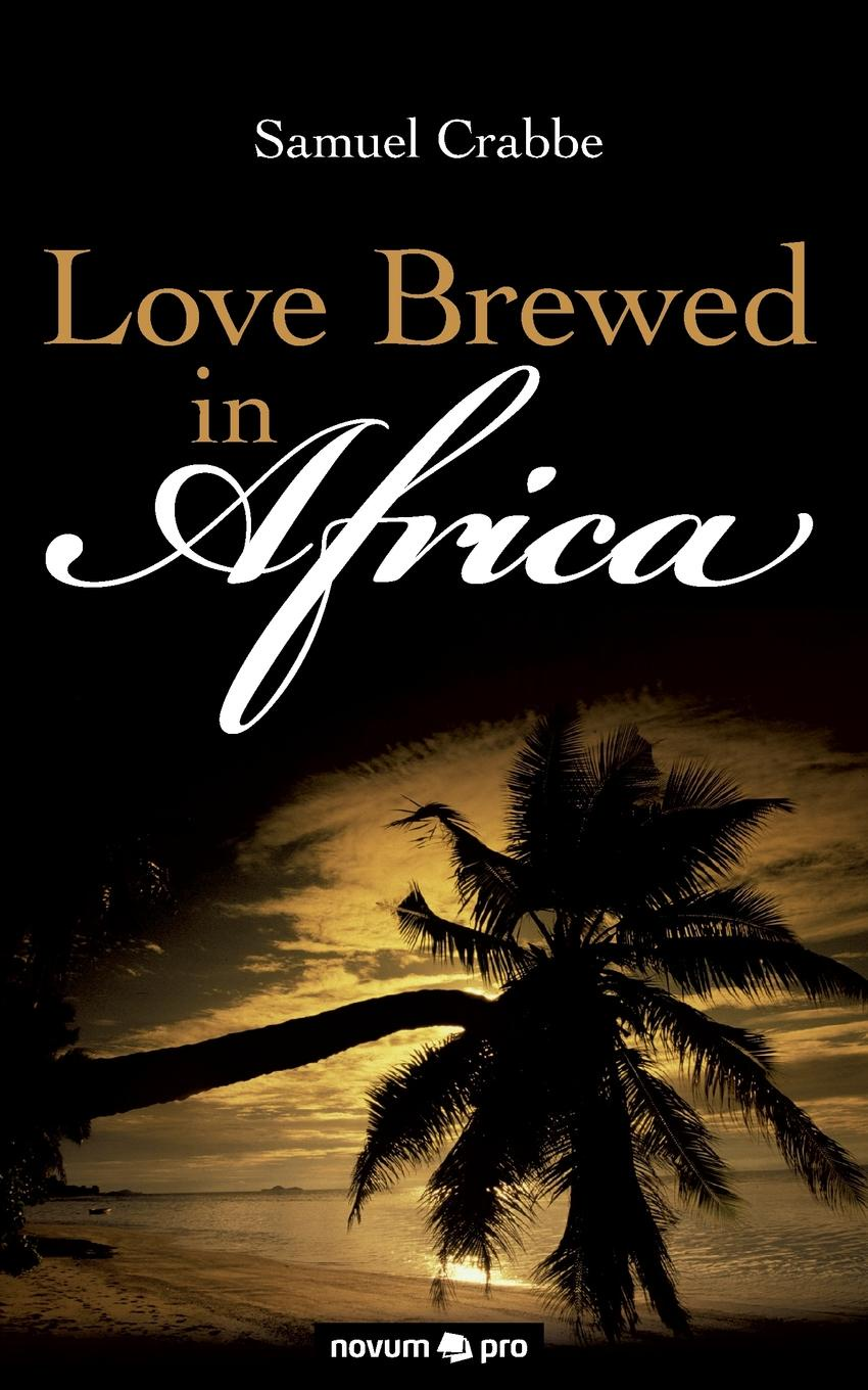Samuel Crabbe Love Brewed in Africa browne george waldo where duty called or in honor bound