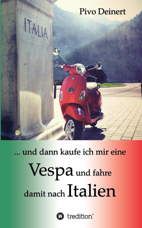 Pivo Deinert. ... und dann kaufe ich mir eine Vespa und fahre damit nach Italien