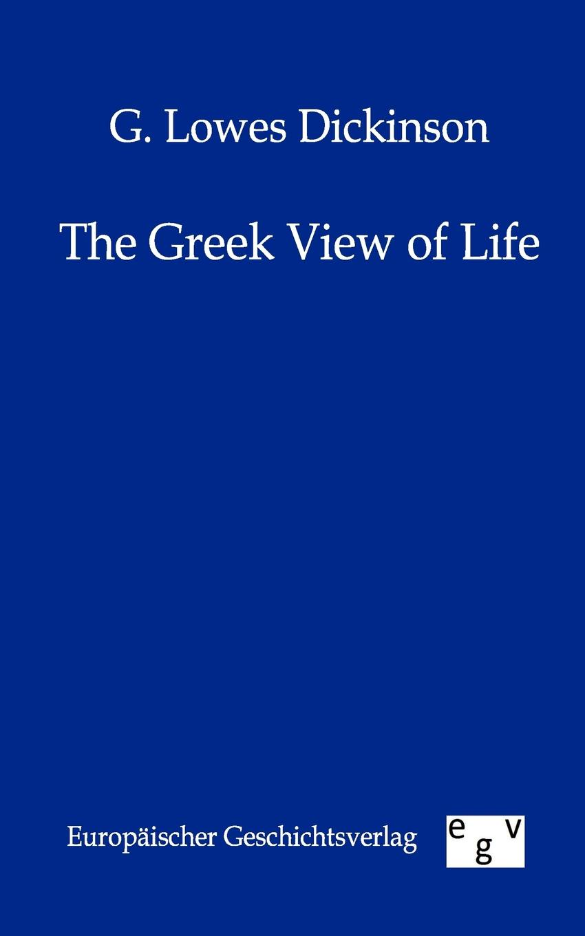 G. Lowes Dickinson The Greek View of Life edward greswell a view of the early parisian greek press volume 1