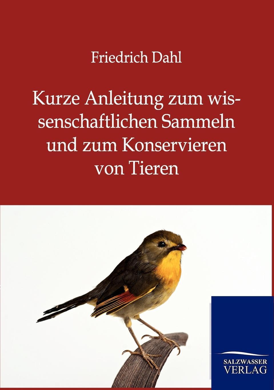 Friedrich Dahl Kurze Anleitung zum wissenschaftlichen Sammeln und zum Konservieren von Tieren friedrich dahl kurze anleitung zum wissenschaftlichen sammeln und zum konservieren von tieren