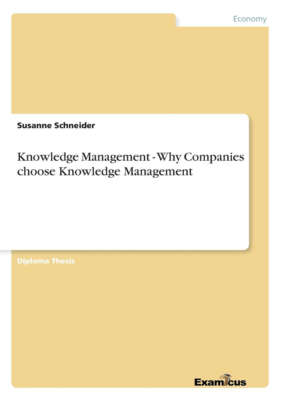 Susanne Schneider Knowledge Management - Why Companies choose Knowledge Management carla o dell the new edge in knowledge how knowledge management is changing the way we do business