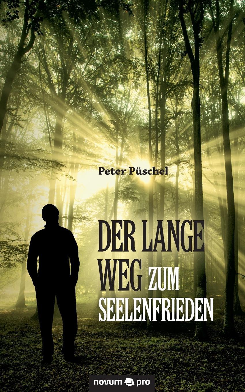 Peter Püschel Der lange Weg zum Seelenfrieden peter püschel der lange weg zum seelenfrieden
